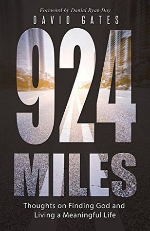 924 Miles: Thoughts on Finding God and Living a Meaningful Life David Gates