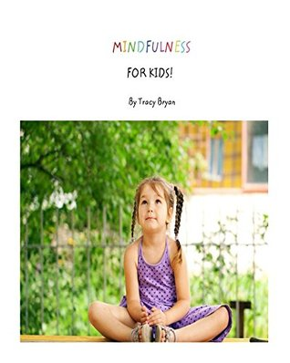 Mindfulness For Kids Tracy Bryan