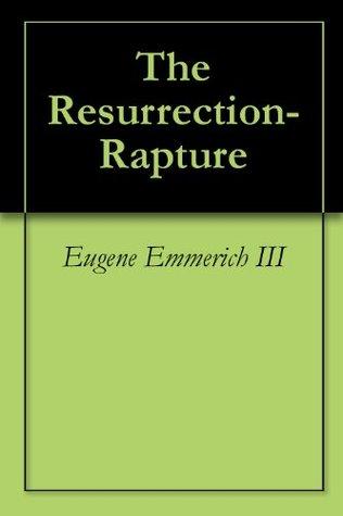 The Resurrection-Rapture  by  Eugene Emmerich III