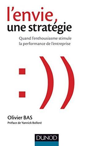 Lenvie, une stratégie : Quand lenthousiasme stimule la performance de lentreprise  by  Olivier Bas