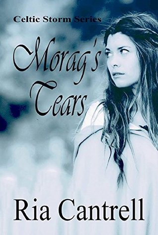 Morags Tears (Celtic Storm Book 5)  by  Ria Cantrell