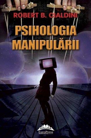 Psihologia manipulării  by  Robert B. Cialdini