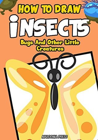 How to Draw Insects, Bugs And Other Little Creatures: Easy Step  by  Step Drawing Guide for Boys by Maldonia Press