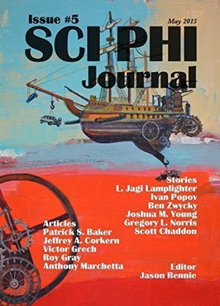 Sci Phi Journal Issue #5, May 2015: The Journal of Science Fiction and Philosophy  by  Jason Rennie