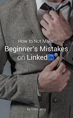 How to Not Make Beginners Mistakes on Linkedin Eric Liang