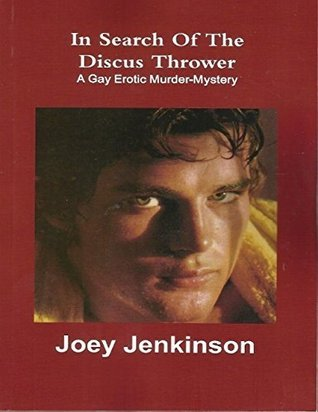 In Search of the Discus Thrower: A Gay Erotic Murder-Mystery Joey Jenkinson