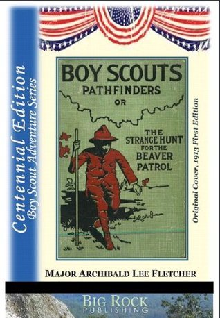 Boy Scout Pathfinders or The Strange Hunt for the Beaver Patrol - Annotated Edition (The Boy Scout Series Fletcher Book 6) by Archibald Lee Fletcher