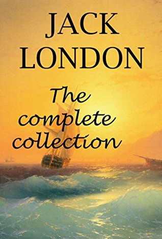 JACK LONDON: The complete collection: THE CALL OF THE WILD, MARTIN EDEN, THE SEA-WOLF, White Fang, THE IRON HEEL, The Son of the Wolf, THE SCARLET PLAGUE, JOHN BARLEYCORN, Short stories and more... Jack London