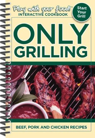 Only Grilling: Beef, Pork and Chicken Recipes  by  Quentin Erickson