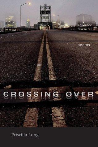 Crossing Over: Poems Priscilla Long