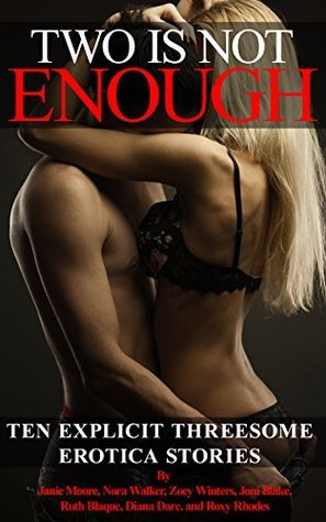 Two is Not Enough: Ten Explicit Threesome Erotica Stories  by  Janie Moore