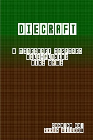 Diecraft: a Minecraft inspired role-playing dice game  by  Shane Windham