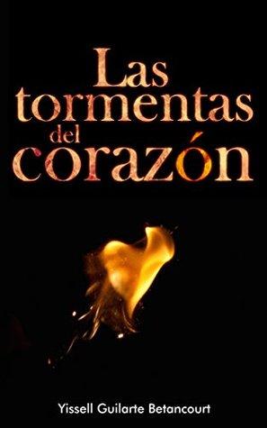 LAS TORMENTAS DEL CORAZON  by  YISSELL GUILARTE
