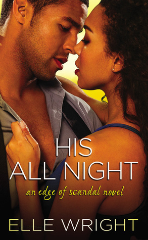 His All Night (Edge of Scandal, #2)  by  Elle Wright
