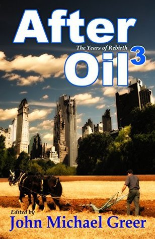 After Oil 3: The Years of Rebirth  by  John Michael Greer
