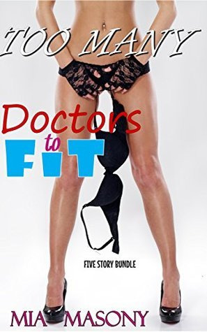 Too Many Doctors to Fit! 5 Story Bundle: 1st Time Gang, MMMMF MMF Menage, Medical, Fertile, Older Man Younger Woman Taboo Bare CMNF Erotica Mia Masony