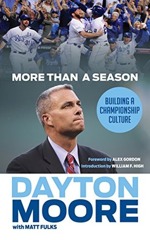 More Than a Season: Building a Championship Culture  by  Dayton Moore