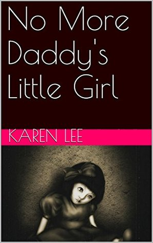 No More Daddys Little Girl  by  Karen Lee