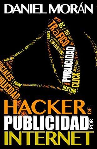 Hacker de Publicidad Por Internet: Multiplica tu Tráfico en 30 días Daniel Moran