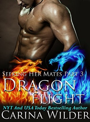 Dragon Flight (Seeking Her Mates #3)  by  Carina Wilder