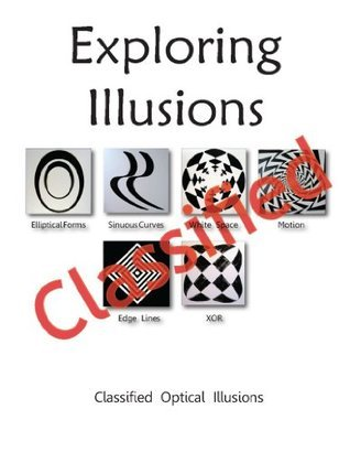 Exploring Illusions Classified: Classified Optical Illusions  by  Gary Rohrabaugh