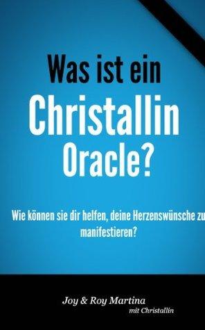 Was ist ein Christallin Oracle?: Wie können sie dir helfen, deine Herzenswünsche zu manifestieren? Joy Martina