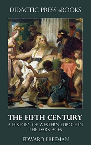 The Fifth Century - A History of Western Europe in the Dark Ages  by  Edward Freeman