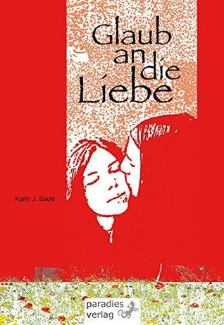 Glaub an die Liebe  by  Karin J. Sackl