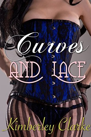 Curves And Lace: Victorian Historical BBW BDSM Fertile Erotic Romance  by  Kimberley Clarke