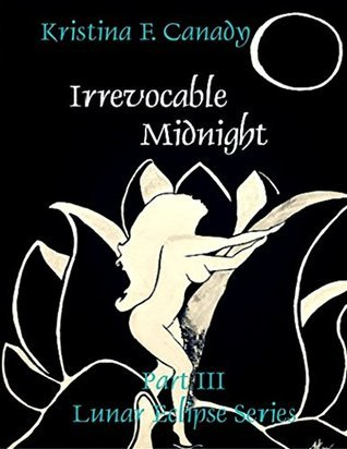 Irrevocable Midnight (Lunar Eclipse Series Book 3)  by  Kristina Canady