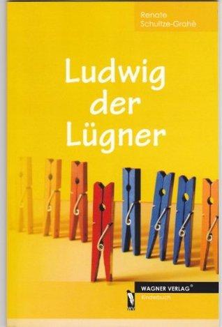 Ludwig der Lügner Renate Schultze-Grahè