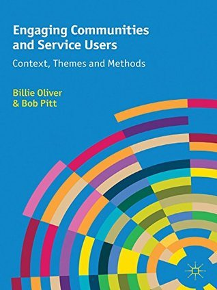 Engaging Communities and Service Users: Context, Themes and Methods Billie Oliver