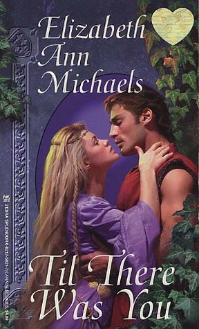 Til There Was You  by  Elizabeth Ann Michaels