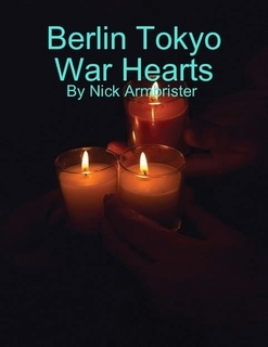 Berlin Tokyo War Hearts  by  Nick Armbrister