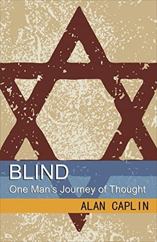 BLIND: One Mans Journey of Thought  by  Alan Caplin