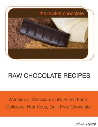 Raw Chocolate Recipes - Wonders of Chocolate In its purest form. Healthy Chocolate, Delicious, Nutritious, Guilt Free Chocolate, Diabetic Friendly.  by  Barry Gnyp