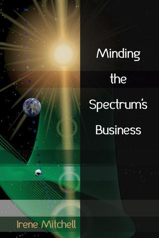 Minding the Spectrums Business  by  Irene Mitchell