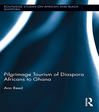 Pilgrimage Tourism of Diaspora Africans to Ghana  by  Ann Reed