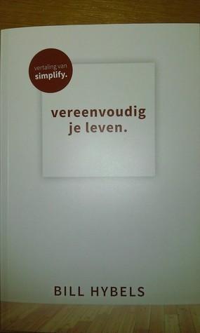 Simplify: Vereenvoudig je leven  by  Bill Hybels