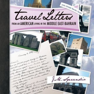 Travel Letters From an American Living in The Middle East-Bahrain: and Other Travel Tales J.M. Sperandio