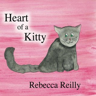 Heart of a Kitty Rebecca  Reilly