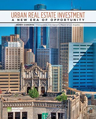 Urban Real Estate Investment: A New Era of Opportunity  by  Henry Cisneros