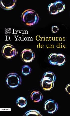 Criaturas de un día  by  Irvin D. Yalom