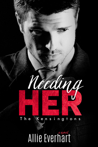 Needing Her (The Kensingtons, #1) Allie Everhart