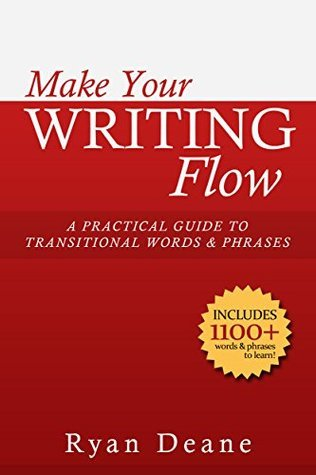 Make Your Writing Flow: A Practical Guide to Transitional Words and Phrases Ryan Deane