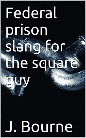 Federal prison slang for the square guy  by  J. Bourne