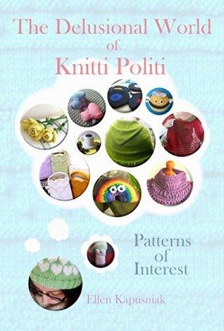 The Delusional World of Knitti Politi: Patterns of Interest  by  Ellen Kapusniak