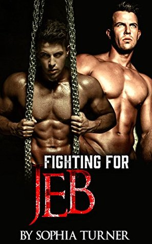 Gay Romance: Fighting For Jeb (Straight to Gay)  by  Sophia Turner