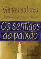 OS SENTIDOS DA PAIXAO  by  Adauto Novaes