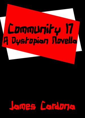 Community 17: A Dystopian Novella James Cardona